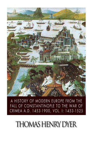 A History of Modern Europe from the: Dyer, Thomas Henry