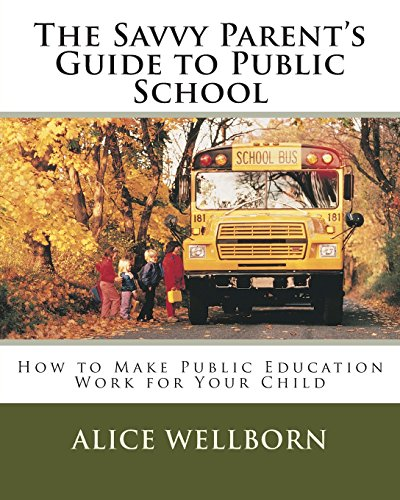 The Savvy Parent's Guide to Public School: How to Make Public Education Work for Your Child: ...