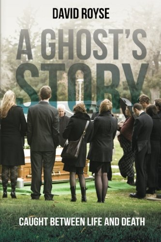 9781500471118: A Ghost's Story: Caught Between Life and Death