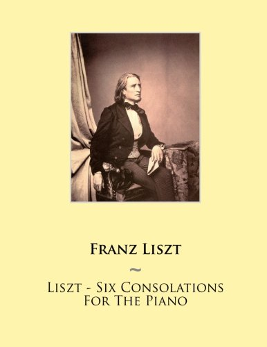 9781500473228: Liszt - Six Consolations For The Piano (Samwise Music For Piano) (Volume 20)