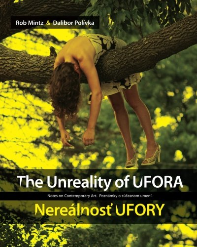 The Unreality of UFORA / Nerealnost' UFORY: Notes on Contemporary Art: Mintz, Rob; ...