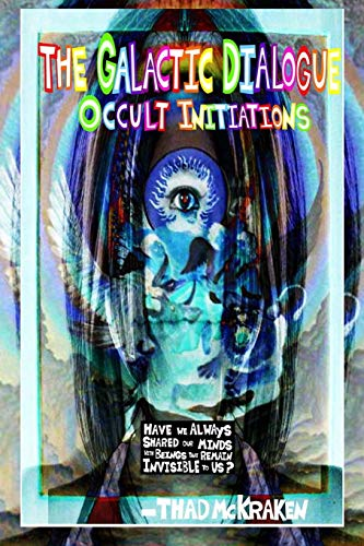 9781500474683: The Galactic Dialogue: Occult Initiations (Volume 1)