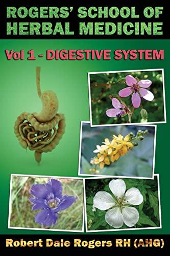 9781500477738: Rogers' School of Herbal Medicine Volume One: Digestive System (Volume 1)