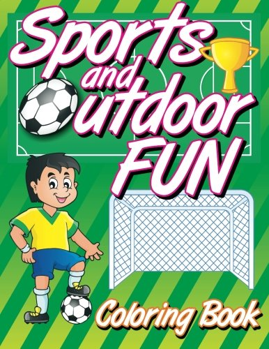 Sports and Outdoor Fun Coloring Book 9781500478209 There's a sport or outdoor activity for every season. Soccer, camping, surfing, football, hockey, swimming, roller blading, basketball a