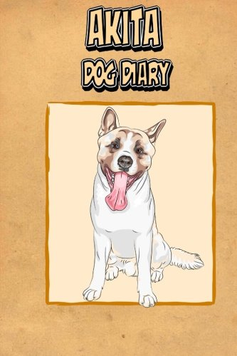 Akita Dog Diary (Dog Diaries): Create a dog scrapbook, dog diary, or dog journal for your dog: ...