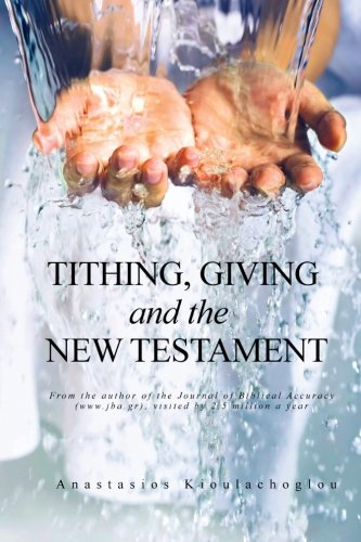 Tithing, Giving and the New Testament: Bringing: Kioulachoglou, Anastasios