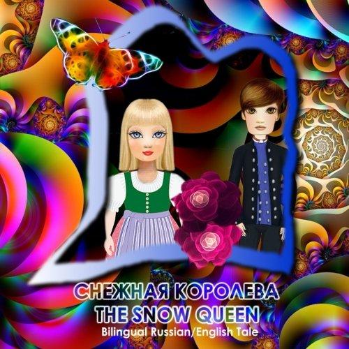 Snezhnaya koroleva/ The Snow Queen, Bilingual Russian/English Tale: Dual language book: ...