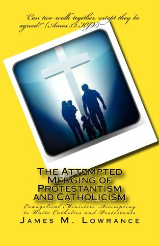 9781500481520: The Attempted Merging of Protestantism and Catholicism: Evangelical Ministers Attempting to Unite Catholics and Protestants