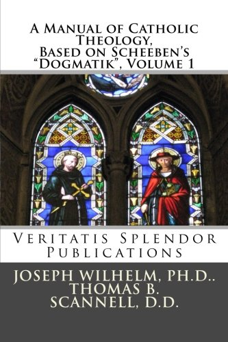 9781500482145: A Manual of Catholic Theology, Based on Scheeben's Dogmatik, Volume 1