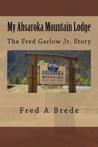 9781500482640: My Absaroka Mountain Lodge: The Fred Garlow Jr. Story (The Absaroka Series)