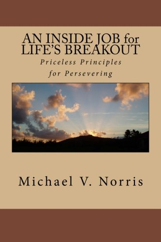 9781500482893: AN INSIDE JOB for LIFE'S BREAKOUT: Priceless Principles for Persevering