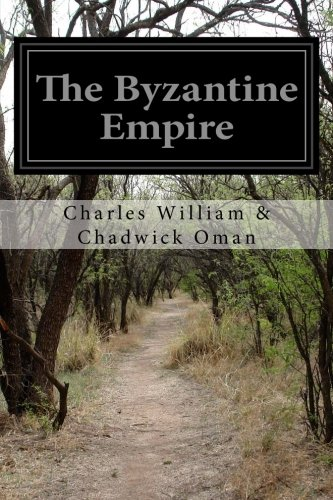The Byzantine Empire: & Chadwick Oman, Charles William