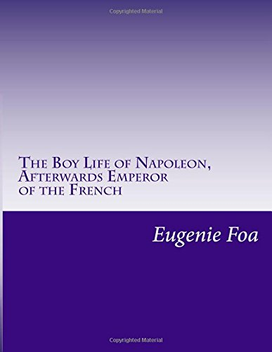 9781500484828: The Boy Life of Napoleon, Afterwards Emperor of the French
