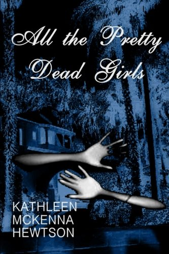 9781500486785: All the Pretty Dead Girls