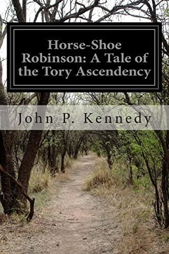 Horse-Shoe Robinson: A Tale of the Tory: Kennedy, John P.