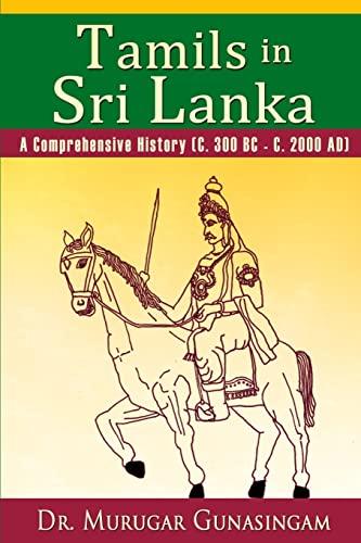 9781500488093: Tamils in Sri Lanka: A Comprehensive History (C. 300 BC - C. 2000 AD)