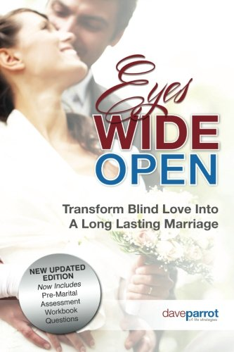 Eyes Wide Open: Transforming Blind Love into a Long-Lasting Marriage: Dave Parrot