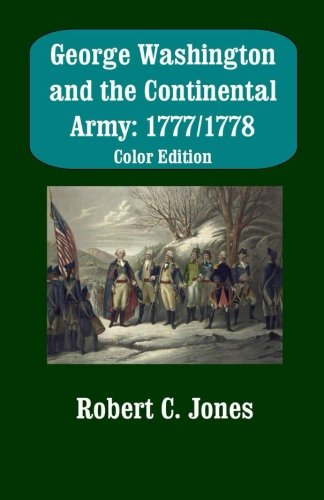 9781500493578: George Washington and the Continental Army: 1777/1778 (Color Edition)