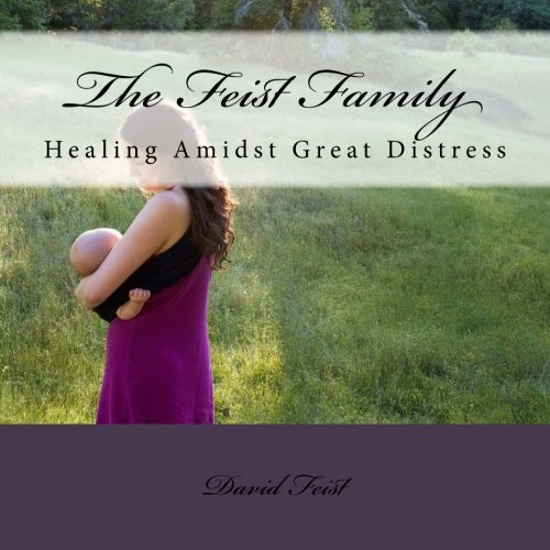 9781500495909: The Feist Family: Healing Amidst Great Distress (Healing After Tragic Sudden Loss) (Volume 4)