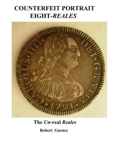 Counterfeit Portrait Eight-Reales: The Un-real Reales (Counterfeit Eight-Reales) (Volume 1): Gurney...