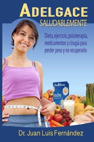 9781500498078: Adelgace saludablemente: Dieta, ejercicio, medicamentos, psicoterapia y cirugia para perder peso y no recuperarlo (Spanish Edition)
