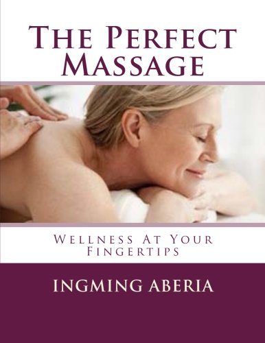 9781500499075: The Perfect Massage: Wellness At Your Fingertips