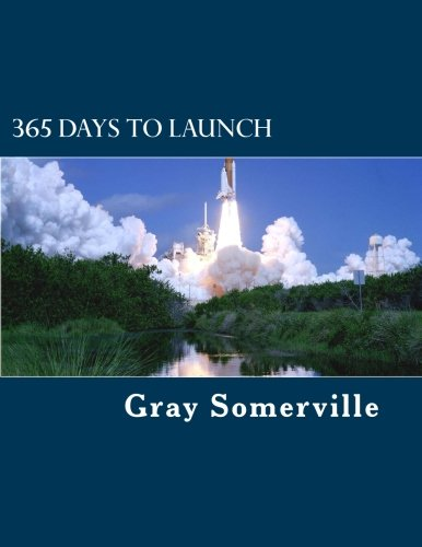 9781500500931: 365 Days to Launch: How to turn your startup dreams into reality in 365 days or less.