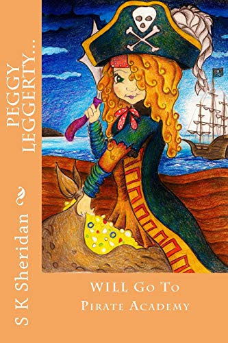 9781500504359: Peggy Leggerty WILL Go To Pirate Academy: A Hornswaggling Pirate Adventure for 7 - 11 Year Olds
