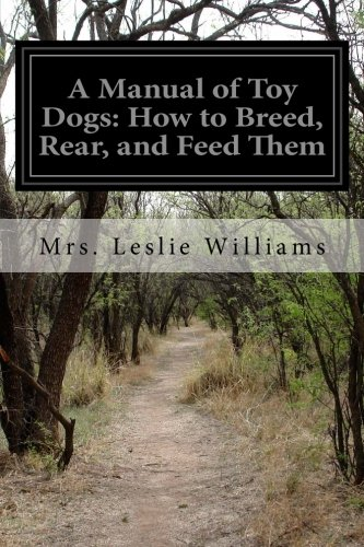 9781500504984: A Manual of Toy Dogs: How to Breed, Rear, and Feed Them