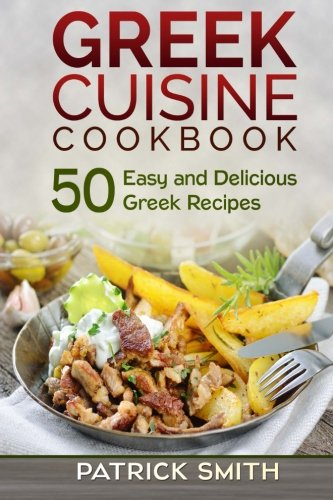 9781500505714: Greek Cuisine Cookbook: 50 Easy and Delicious Greek Recipes (Greek Recipes, Mediterranean Recipes, Greek Food, Quick & Easy)