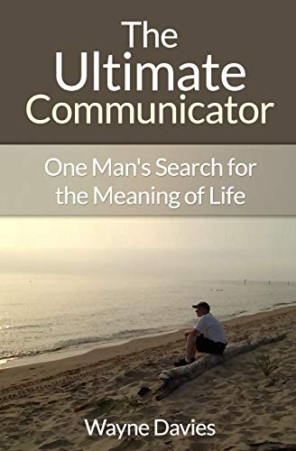 9781500505820: The Ultimate Communicator: One Man's Search for the Meaning of Life