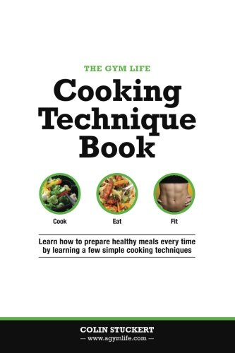 9781500506322: The Gym Life Book of Cooking Technique: Learn How Basic Cooking Technique Gives You The Ultimate Power in The Kitchen