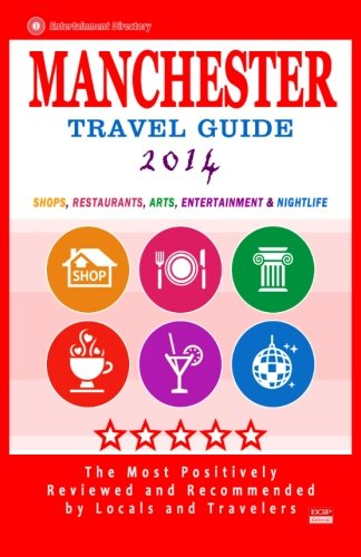 9781500506421: Manchester Travel Guide 2014: Shop, Restaurants, Arts, Entertainment and Nightlife in Manchester, England (City Travel Guide 2014)