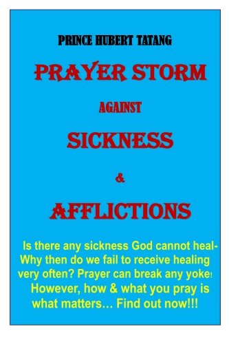 9781500506452: PRAYER STORM against SICKNESS & Oppression: HOW TO PRAY FOR HEALING and get result? (WINNING OVER SICKNESS) (Volume 1)