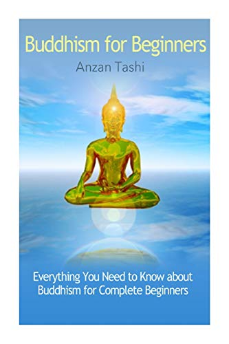 9781500508258: Buddhism for Beginners: Everything You Need to Know about Buddhism for Complete Beginners