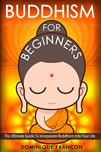 9781500511104: Buddhism: For Beginners! The Ultimate Guide To Incorporate Buddhism Into Your Life - A Buddhism Approach For More Energy, Focus, And Inner Peace