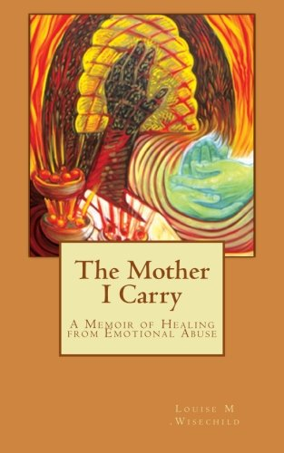 9781500515270: The Mother I Carry: A Memoir of Healing from Emotional Abuse