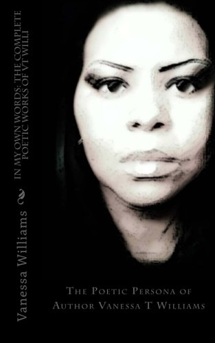 9781500516338: In My Own Words: The Complete Poetic Works of VT Willi: The Poetic Persona of Author Vanessa T Williams