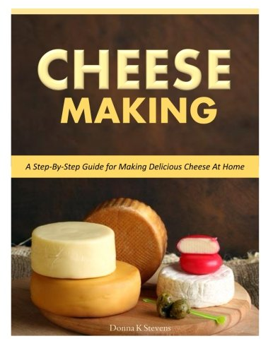 9781500516642: Cheese Making: Step-By-Step Guide for Making Delicious Cheese At Home