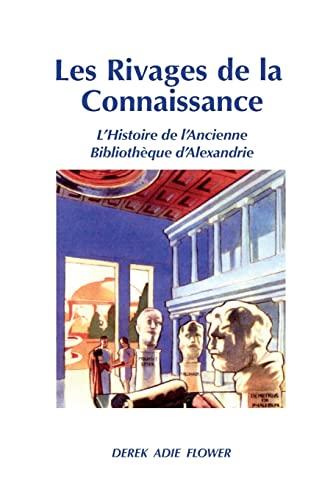 9781500517014: Les Rivages de la Connaissance: L'Histoire de l'Ancienne Biblioth�que d'Alexandrie