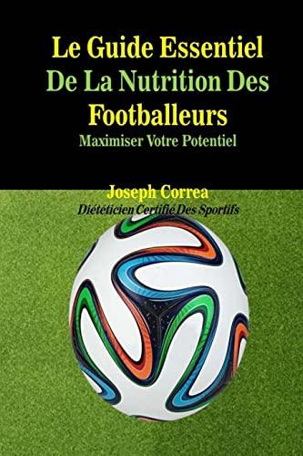 9781500517731: Le Guide Essentiel De La Nutrition Des Footballeurs: Maximiser Votre Potentiel (French Edition)