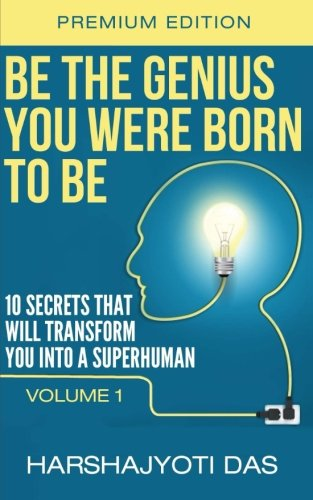 9781500518790: Be The Genius You Were Born To Be: 10 Secrets That Will Transform You Into A Superhuman (Health, Abundance & Happiness) (Volume 1)