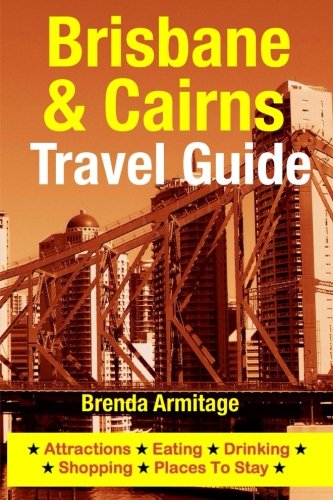 9781500519261: Brisbane & Cairns Travel Guide: Attractions, Eating, Drinking, Shopping & Places To Stay