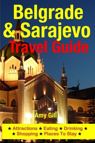 9781500520052: Belgrade & Sarajevo Travel Guide: Attractions, Eating, Drinking, Shopping & Places To Stay