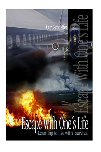 Escape With One's Life: Learning to live with survival: Curt Schaeffer