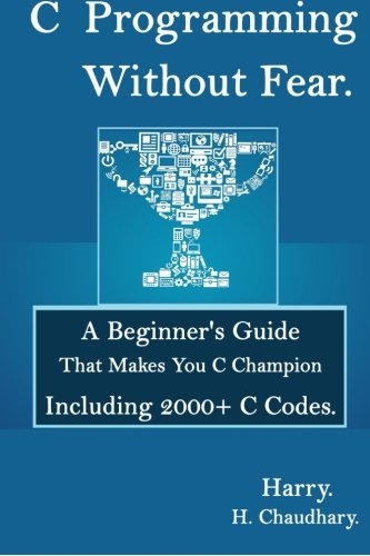 C Programming Without Fear :: A Beginner's Guide That Makes You C Champion Including 2000+ C ...