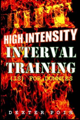 9781500522520: High Intensity Interval Training - HIIT: (is for Dummies) A Must Read for all Fitness Enthusiasts (Weight loss motivation - fitness motivation - aerobic exercise)