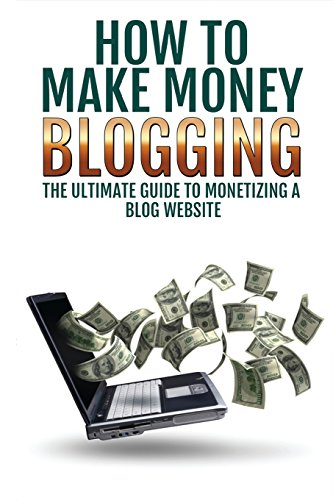 9781500523039: Make Money Blogging: The Ultimate Guide to Monetizing a Blog Website