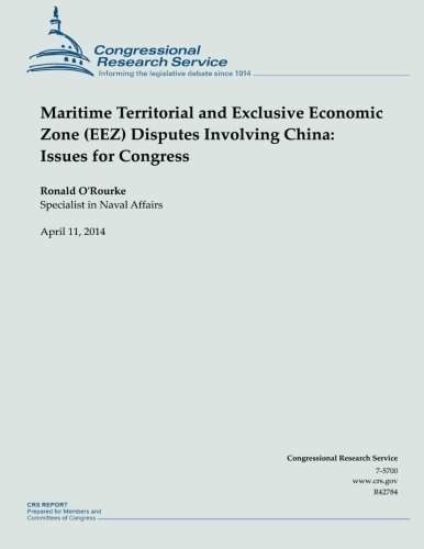 9781500524968: Maritime Territorial and Exclusive Economic Zone (EEZ) Disputes Involving China: Issues for Congress