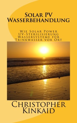 9781500526788: Solar PV Wasserbehandlung: Wie Solar Power UV-Sterilisierung Wassersysteme für Trinkwasser vor Ort (German Edition)